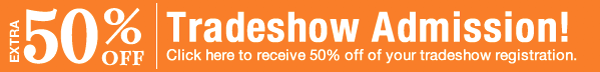 50% Off Tradeshow Admission - Click here!
